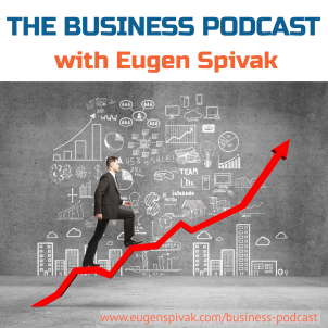 Business Podcast With Eugen Spivak eugenspivak.com